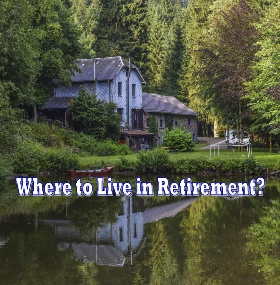 where to live in retirement,deciding where to retire,retirement living,where to retire,retiring abroad,downsizing,deciding where to live in retirement